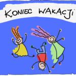 Rysunek - radosne dzieci, napis koniec wakacji